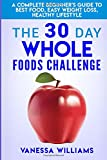 #8: The 30 Day Whole Foods Challenge: A Complete Beginner's Guide to Best Food, Easy Weight Loss, Healthy Lifestyle