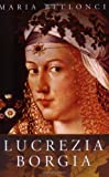 Front cover for the book Lucrezia Borgia by Maria Bellonci