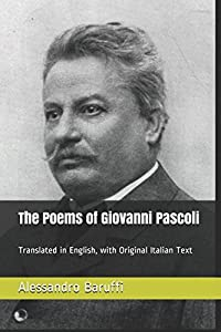 The Poems of Giovanni Pascoli: Translated in English, with Original Italian Text