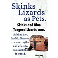 Skinks Lizards as Pets. Blue Tongued Skinks and Other Skinks Care. Habitat, Diet, Common Myths, Diseases and Where to Buy Skinks All Included