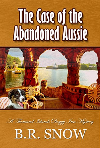 the-case-of-the-abandoned-aussie-a-thousand-islands-doggy-inn-mystery-the-thousand-islands-doggy-inn
