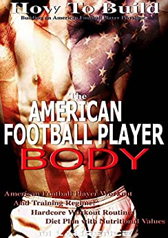 amazoncom how to build the american football player body