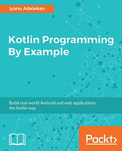 Kotlin Programming By Example: Build rea...