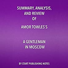 Summary, Analysis, and Review of Amor Towles' A Gentleman in Moscow Audiobook by  Start Publishing Notes Narrated by Michael Guilboe