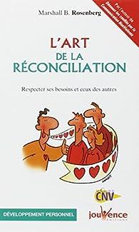 L'art de la réconciliation : Respecter ses besoins et ceux des autres par Marshall B. Rosenberg