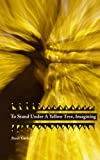 To Stand under a Yellow Tree, Imagining, Renie Garlick, 1440493375