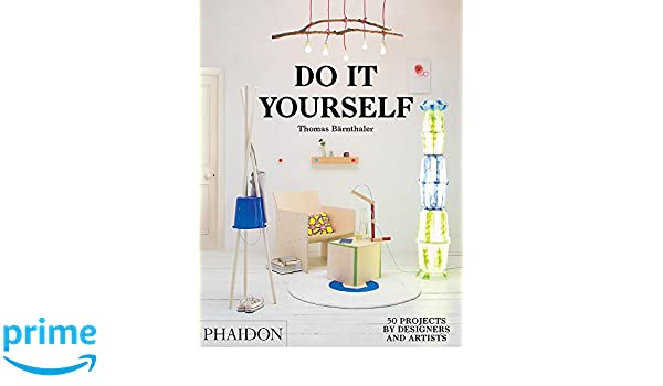 Do it yourself 50 projects by designers and artists thomas do it yourself 50 projects by designers and artists thomas brnthaler 9780714870199 books amazon solutioingenieria