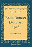 Amazon / Forgotten Books: Blue Ribbon Dahlias, 1926 Classic Reprint (Blue Ribbon Dahlia Company)