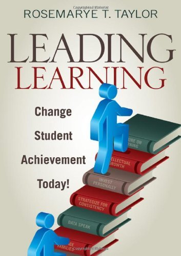 Leading Learning: Change Student Achievement Today! [Paperback] [2009] (Author) Rosemarye T. Taylor