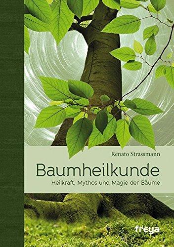 Baumheilkunde Heilkraft, Mythos und Magie der Bäume Gebundenes Buch – 1. Oktober 2013 Renato Strassmann Freya 3990251090 Esoterik