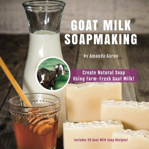 Goat Milk Soapmaking (Goats Milk Soap Recipe)