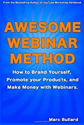 Awesome Webinar Method: How to Brand Yourself, Promote your Products, and Make Money with Webinars.