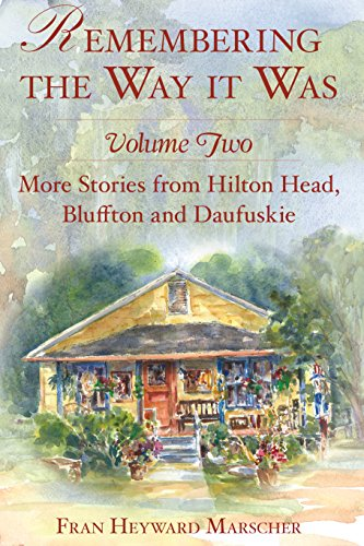 Remembering the Way it Was: More Stories from Hilton Head, Bluffton and Daufuskie (American - Bluffton Hilton Head
