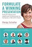 Formulate A Winning Presentation: Tools for Dental and Healthcare Professionals to Compose a