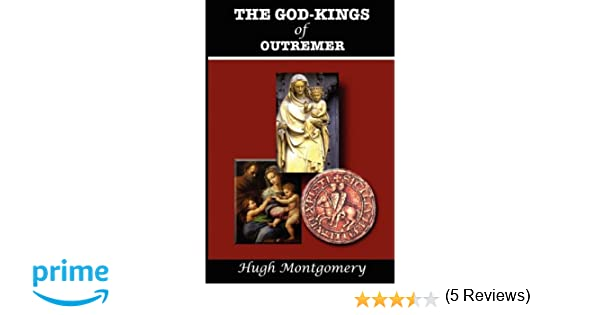 The god kings of outremer hugh montgomery 9781585091195 amazon the god kings of outremer hugh montgomery 9781585091195 amazon books fandeluxe Images