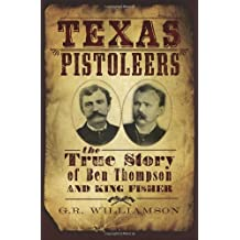 Texas Pistoleers: The True Story of Ben Thompson and King Fisher (True Crime)