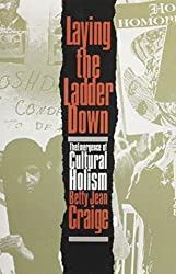 Laying the Ladder Down: The Emergence of Cultural Holism (Critical Perspectives on Modern Culture)
