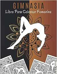 Gimnasia Libro Para Colorear Femenina: Libro Para Colorear Mandala Gimnasia | Libro De Gimnasia Para Mujeres | Idea De Regalo Para Niños Y ... - Gimnasia Ritmica | Coloración Antiestrés.