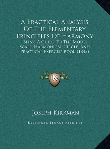 Download A   Practical Analysis of the Elementary Principles of Harmony: Being a Guide to the Model Scale, Harmonical Circle, and Practical Exercise Book (1845 pdf epub