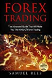 Forex Trading: The Advanced Guide That Will Make You The KING Of Forex Trading (Volume 5)