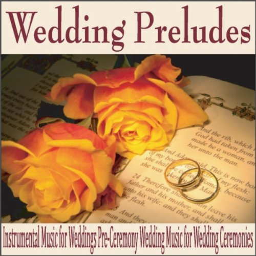 Wedding Prelude Songs: Wedding Preludes: Instrumental Music For Weddings Pre