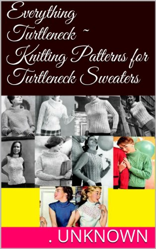 (Everything Turtleneck ~ Knitting Patterns for Turtleneck Sweaters)