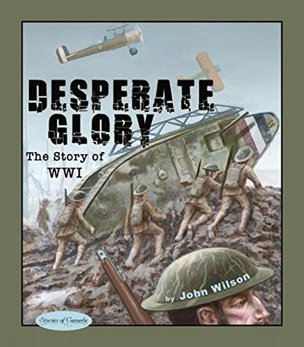 Read Online Desperate Glory: The Story of WWI (Stories of Canada) pdf epub