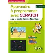 Apprendre À Programmer Avec Scratch: Jeux et Appli. Mathématiques