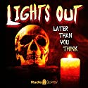 Lights Out: Later than You Think Radio/TV Program by Arch Oboler Narrated by Boris Karloff, Mercedes McCambridge, Willard Waterman