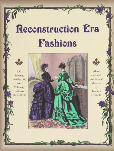 [Reconstruction Era Fashions: 350 Sewing, Needlework, and Millinery Patterns 1867-1868] (Costumes Nps)