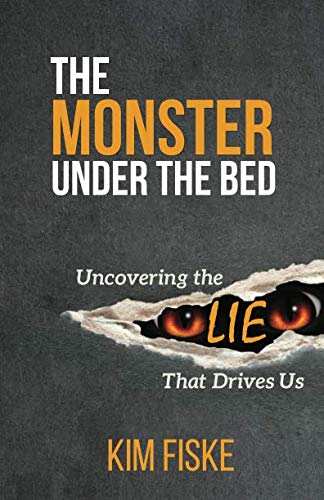 The Monster Under the Bed: Uncovering the Lie That Drives Us