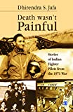 Death Wasn't Painful : Stories of Indian Fighter Pilots from the 1971 War, Jafa, Dhirendra Singh, 8132117891