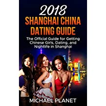 2018 Shanghai China Dating Guide: The Official Guide for Getting Chinese Girls, Dating, and Nightlife in Shanghai