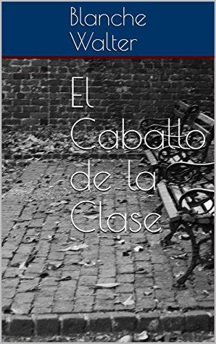 El Caballo de la Clase (Spanish Edition)