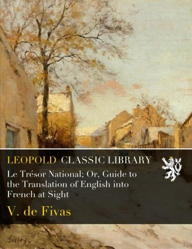 Le Trésor National; Or, Guide to the Translation of English into French at Sight PDF ePub ebook