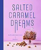 Salted Caramel Dreams: Over 50 incredible caramel creations