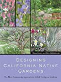 img - for Designing California Native Gardens: The Plant Community Approach to Artful, Ecological Gardens by Glenn Keator (2007-06-04) book / textbook / text book