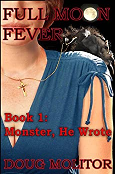 Full Moon Fever, Book 1: Monster, He Wrote by [Molitor, Doug]