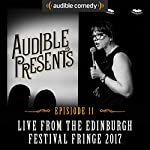 Audible Presents: Live from the Edinburgh Festival Fringe 2017: Episode 11   Jason Byrne,Angela Barnes,Rhys James,John Hastings