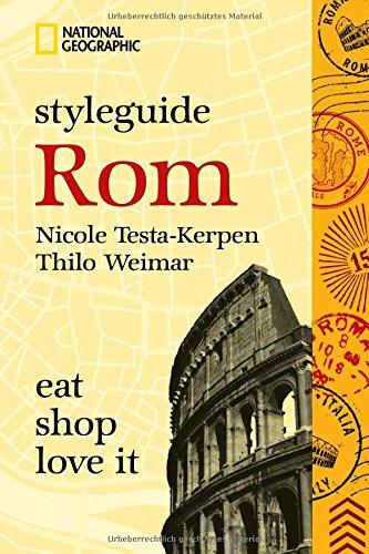 NATIONAL GEOGRAPHIC Styleguide Rom: eat, shop, love it. Der perfekte Reiseführer um die trendigsten Adressen der Stadt zu entdecken.