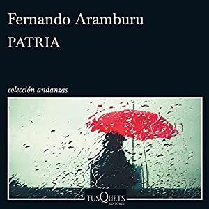 Patria Audiobook by Fernando Aramburu Irigoyen Narrated by Juan Magraner