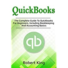 Quickbooks: The complete guide to Quickbooks for beginners, including bookkeeping and accounting basics