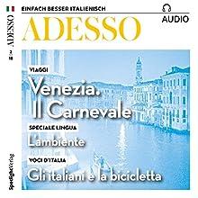 Adesso Audio - Venezia: Il carnevale. 2/2018: Italienisch lernen Audio - Der Karneval in Venedig Hörbuch von  div. Gesprochen von:  div.