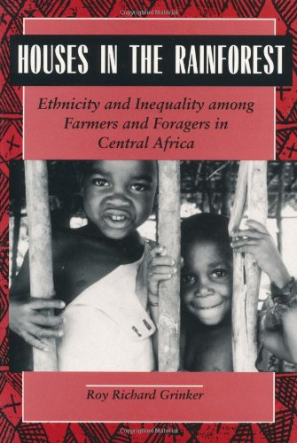 Houses in the Rainforest: Ethnicity and Inequality Among Farmers and Foragers in Central Africa