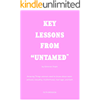 """KEY LESSONS FROM """"UNTAMED"""" by Glennon Doyle: Amazing Things women need to know about womanhood, sexuality, motherhood…"""