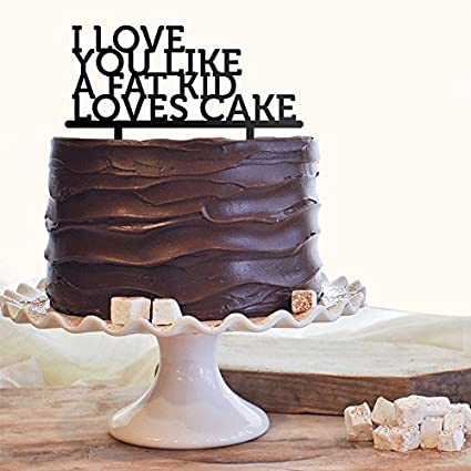 Buy Engrave I Love You Like A Fat Kid Loves Cake Funny