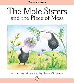 The Mole Sisters and the Piece of Moss by [Schwartz, Roslyn]