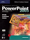 Microsoft Office PowerPoint 2003 : Comprehensive Concepts and Techniques, Shelly, Gary B. and Cashman, Thomas J., 061920043X