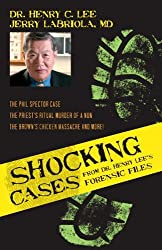 Shocking Cases from Dr. Henry Lee's Forensic Files: The Phil Spector Case / the Priest's Ritual Murder of a Nun / the Brown's Chicken Massacre and More!