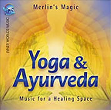 Yoga and Ayurveda: Music for a Healing Space by Merlins ...